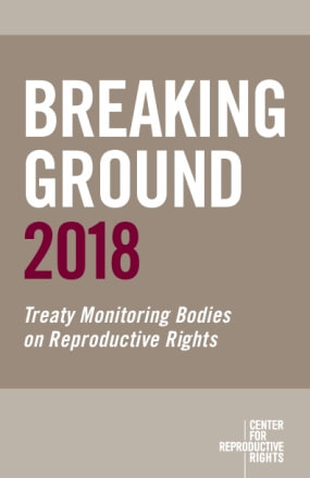 Breaking Ground 2018: Treaty Monitoring Bodies on Reproductive Rights